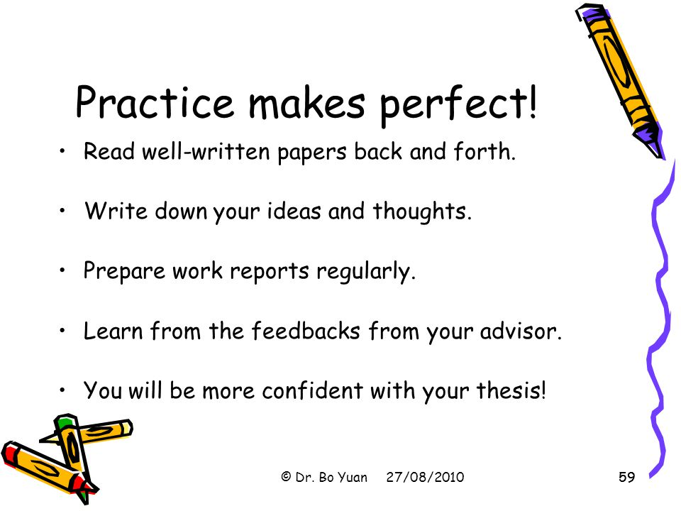 59 Practice makes perfect.Read well-written papers back and forth.