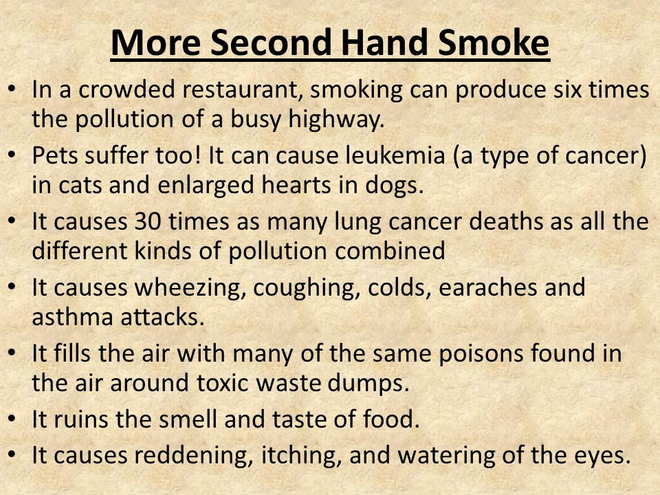 More Second Hand Smoke In a crowded restaurant, smoking can produce six times the pollution of a busy highway.