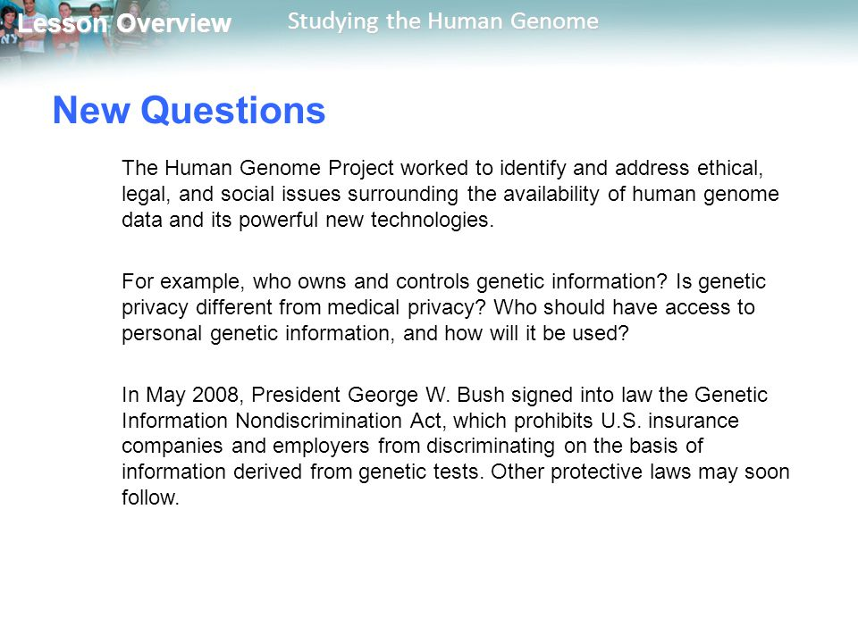 Lesson Overview Lesson Overview Studying the Human Genome New Questions The Human Genome Project worked to identify and address ethical, legal, and so