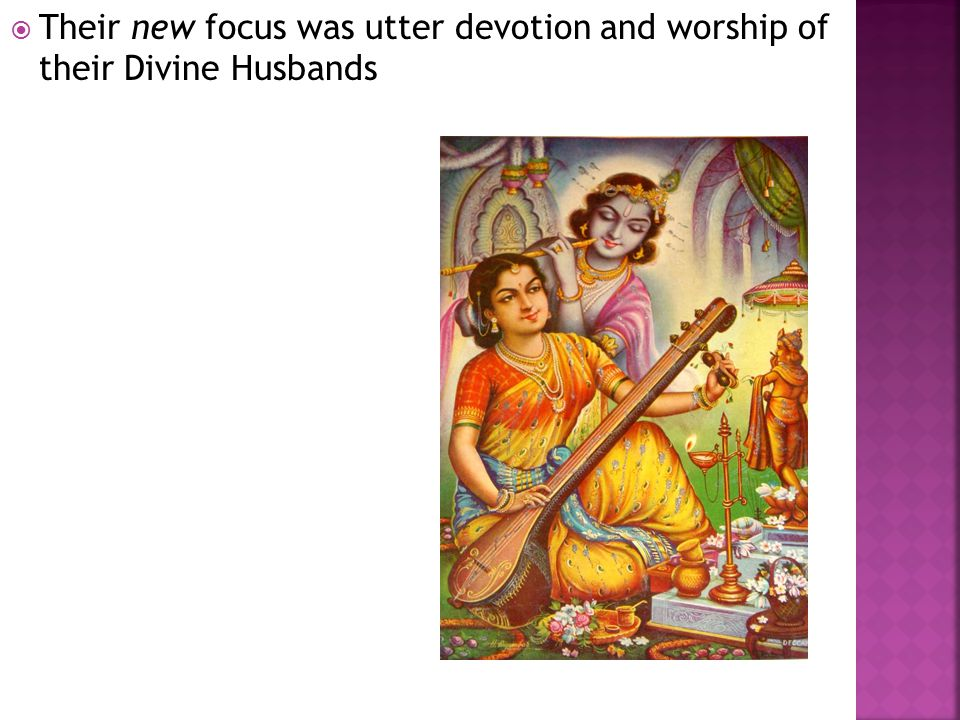  Their new focus was utter devotion and worship of their Divine Husbands