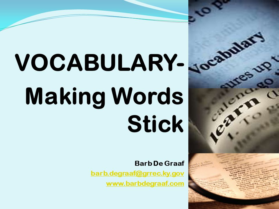 VOCABULARY- Making Words Stick Barb De Graaf barb.degraaf@grrec.ky.gov www.barbdegraaf.com 1