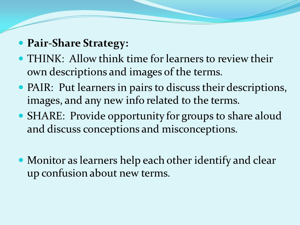 Pair-Share Strategy: THINK: Allow think time for learners to review their own descriptions and images of the terms.
