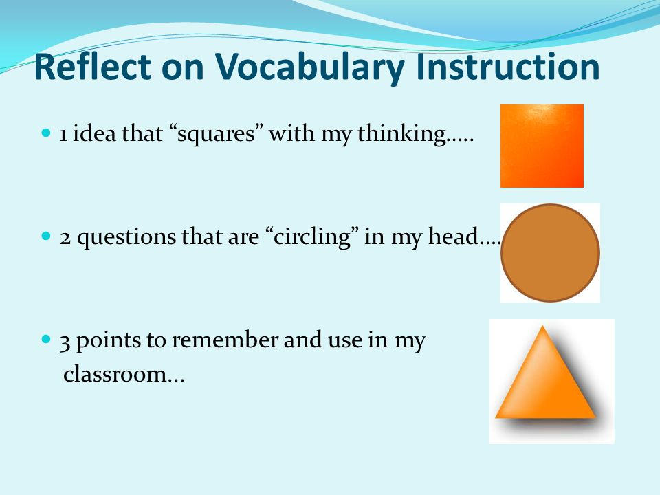 Reflect on Vocabulary Instruction 1 idea that squares with my thinking…..