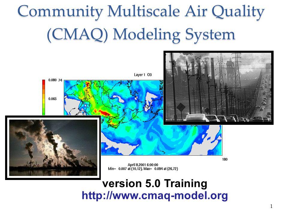 1 Community Multiscale Air Quality (CMAQ) Modeling System version 5.0 Training http://www.cmaq-model.org