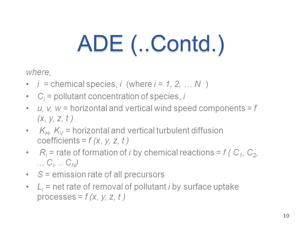 10 ADE (..Contd.) where, i = chemical species, i (where i = 1, 2, … N ) C i = pollutant concentration of species, i u, v, w = horizontal and vertical
