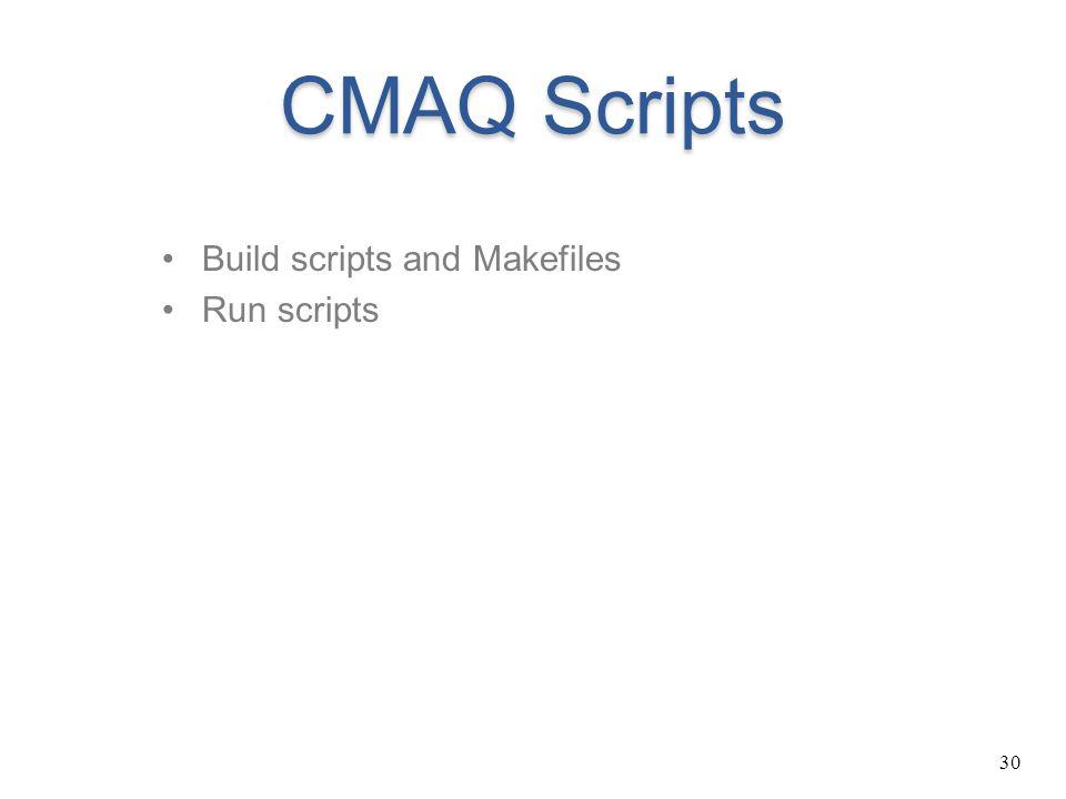 30 CMAQ Scripts Build scripts and Makefiles Run scripts