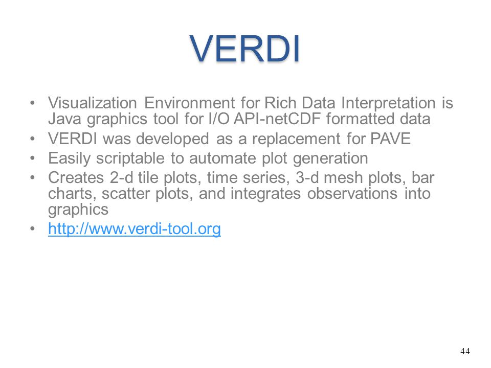 44 VERDI Visualization Environment for Rich Data Interpretation is Java graphics tool for I/O API-netCDF formatted data VERDI was developed as a repla