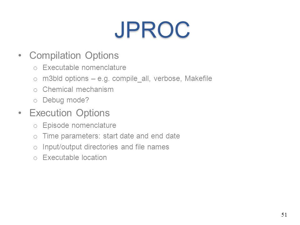 51 JPROC Compilation Options o Executable nomenclature o m3bld options – e.g.