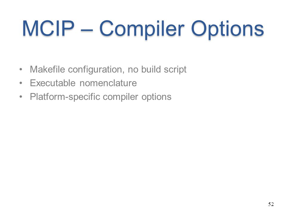 52 MCIP – Compiler Options Makefile configuration, no build script Executable nomenclature Platform-specific compiler options