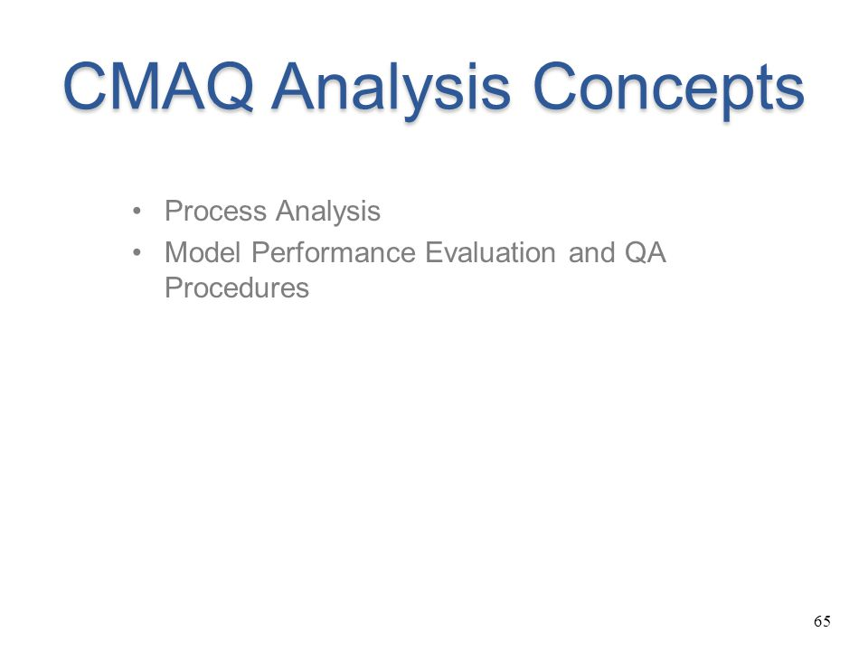 65 CMAQ Analysis Concepts Process Analysis Model Performance Evaluation and QA Procedures