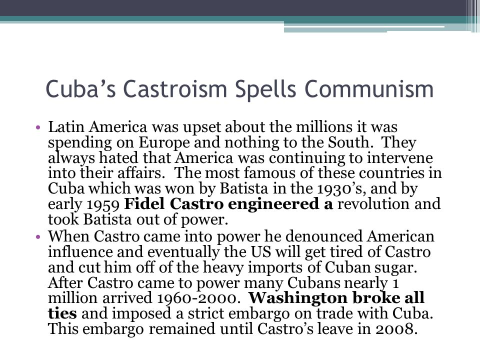 Cuba's Castroism Spells Communism Latin America was upset about the millions it was spending on Europe and nothing to the South. They always hated tha