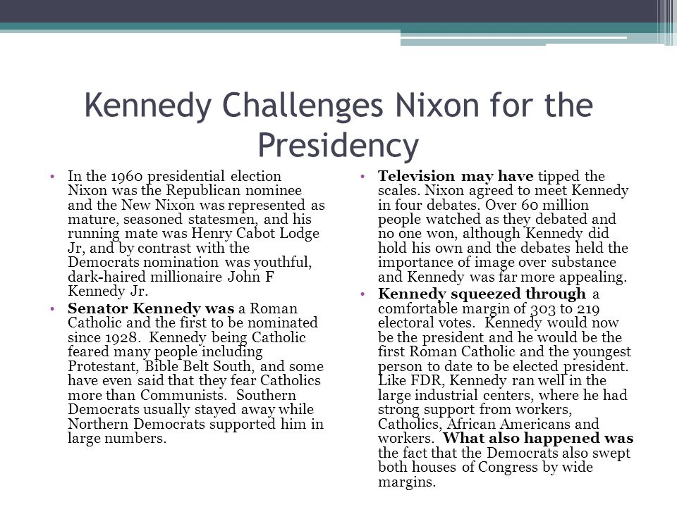 Kennedy Challenges Nixon for the Presidency In the 1960 presidential election Nixon was the Republican nominee and the New Nixon was represented as ma