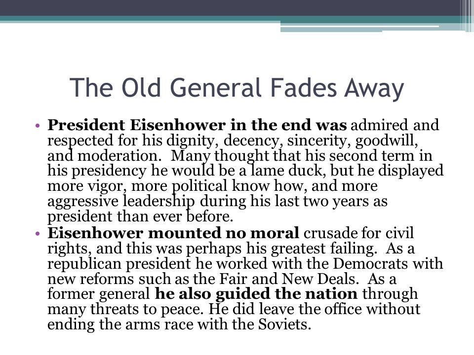 The Old General Fades Away President Eisenhower in the end was admired and respected for his dignity, decency, sincerity, goodwill, and moderation. Ma