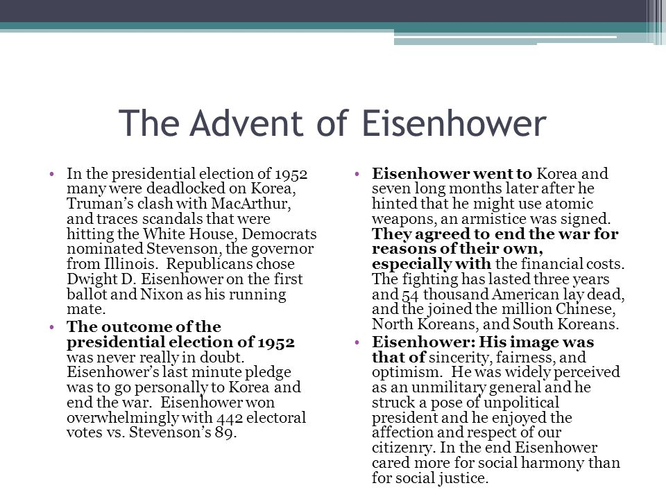 The Advent of Eisenhower In the presidential election of 1952 many were deadlocked on Korea, Truman's clash with MacArthur, and traces scandals that w