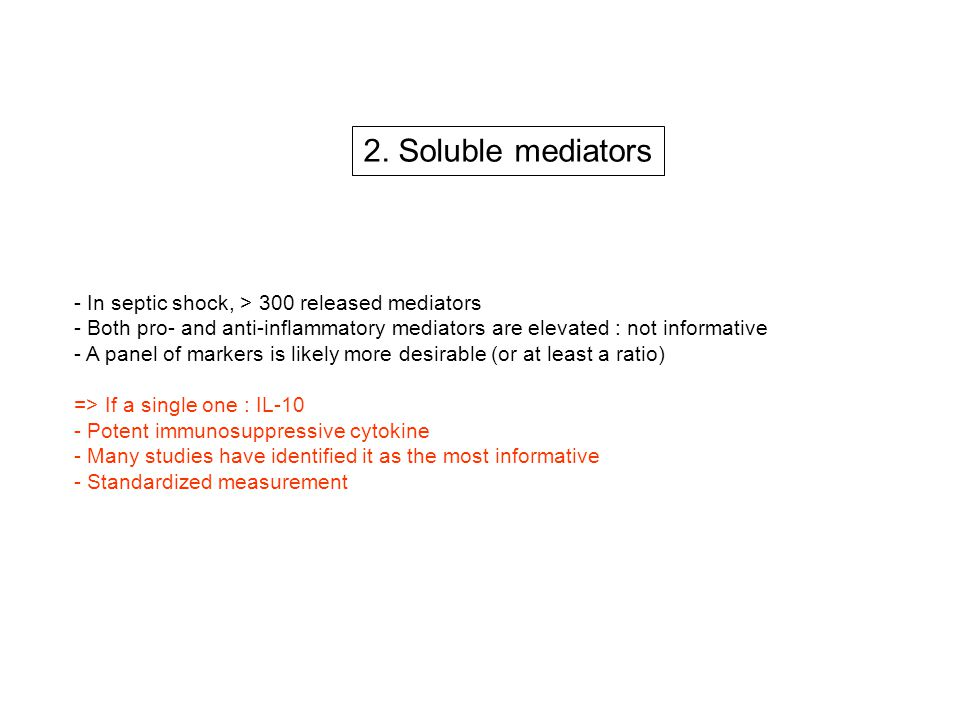 2. Soluble mediators - In septic shock, > 300 released mediators - Both pro- and anti-inflammatory mediators are elevated : not informative - A panel