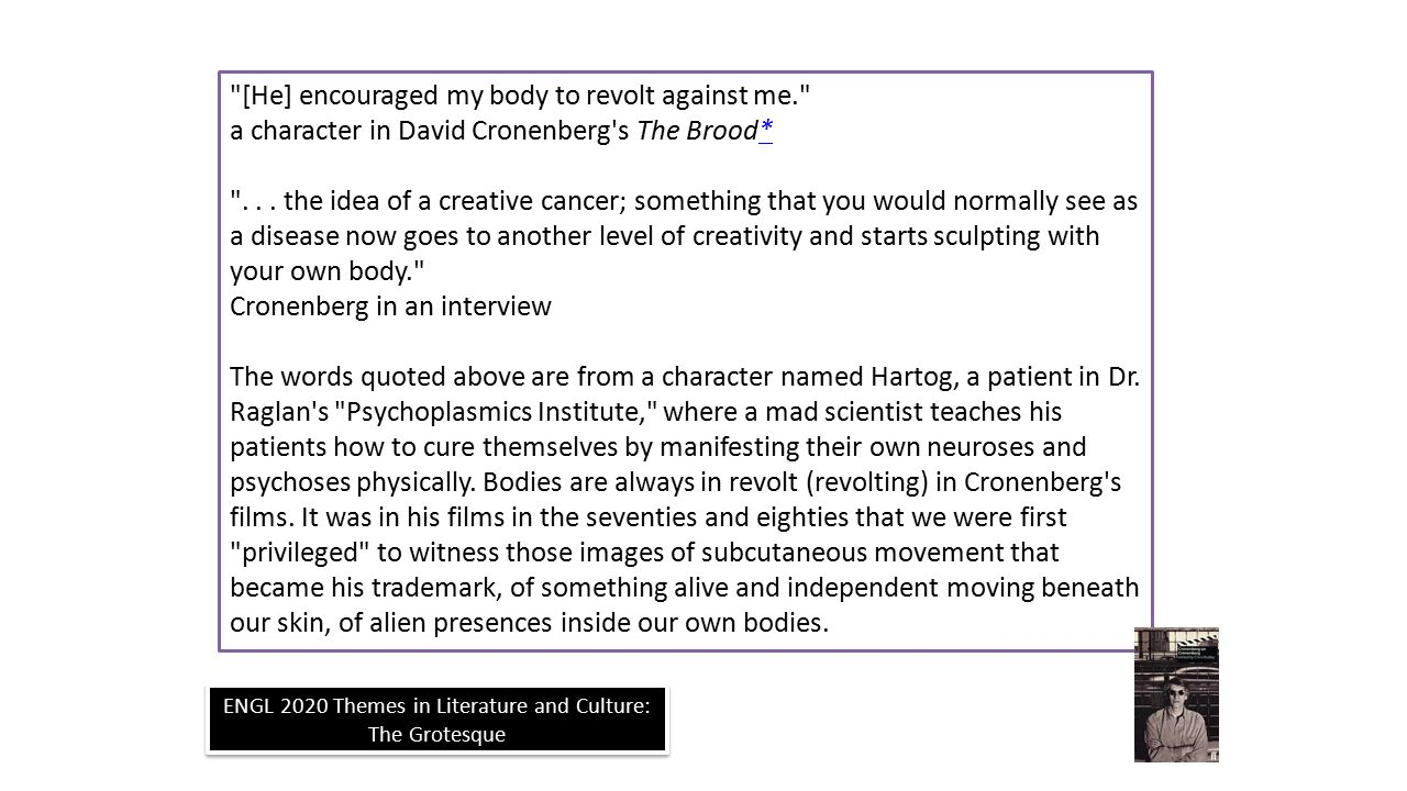 ENGL 2020 Themes in Literature and Culture: The Grotesque [He] encouraged my body to revolt against me. a character in David Cronenberg s The Brood** ...