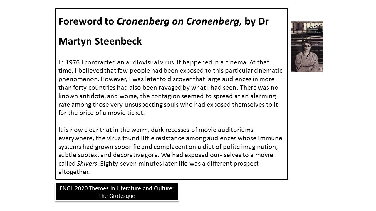 ENGL 2020 Themes in Literature and Culture: The Grotesque Foreword to Cronenberg on Cronenberg, by Dr Martyn Steenbeck ln 1976 I contracted an audiovisual virus.