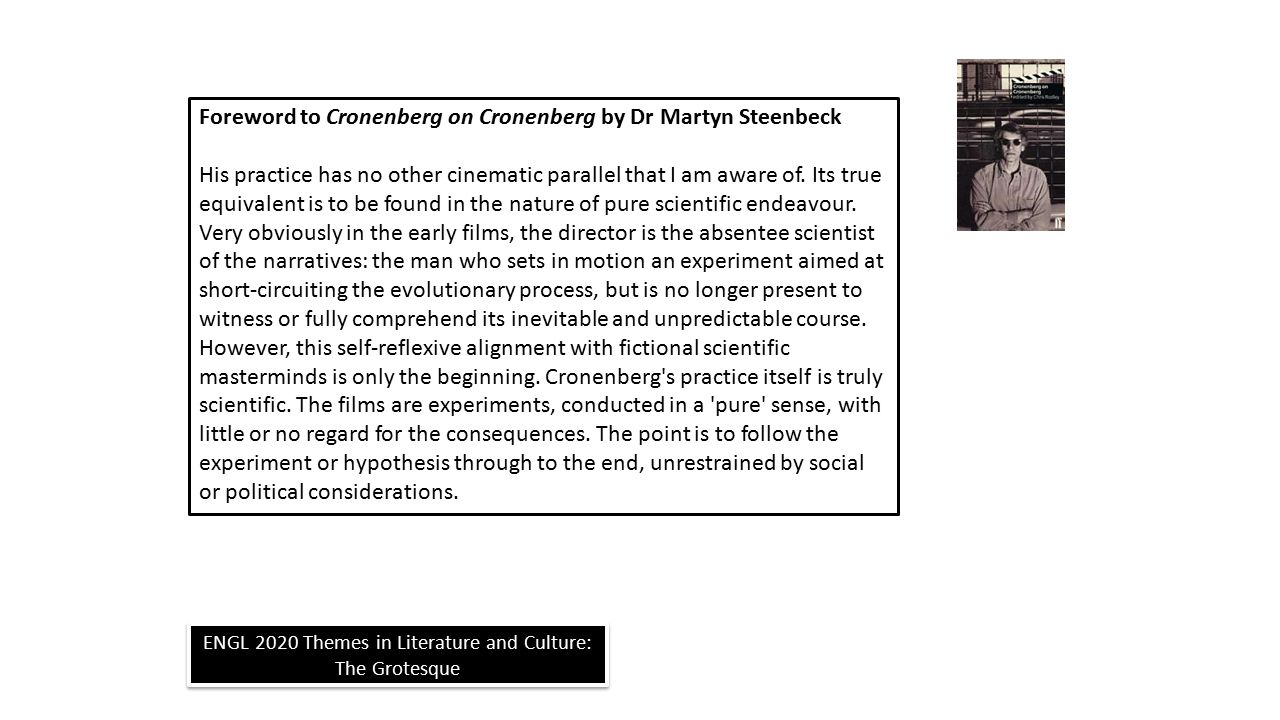 ENGL 2020 Themes in Literature and Culture: The Grotesque Foreword to Cronenberg on Cronenberg by Dr Martyn Steenbeck His practice has no other cinematic parallel that I am aware of.