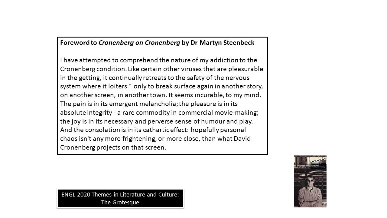 ENGL 2020 Themes in Literature and Culture: The Grotesque Foreword to Cronenberg on Cronenberg by Dr Martyn Steenbeck I have attempted to comprehend the nature of my addiction to the Cronenberg condition.