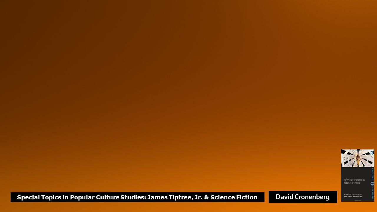 Special Topics in Popular Culture Studies: James Tiptree, Jr. & Science Fiction David Cronenberg