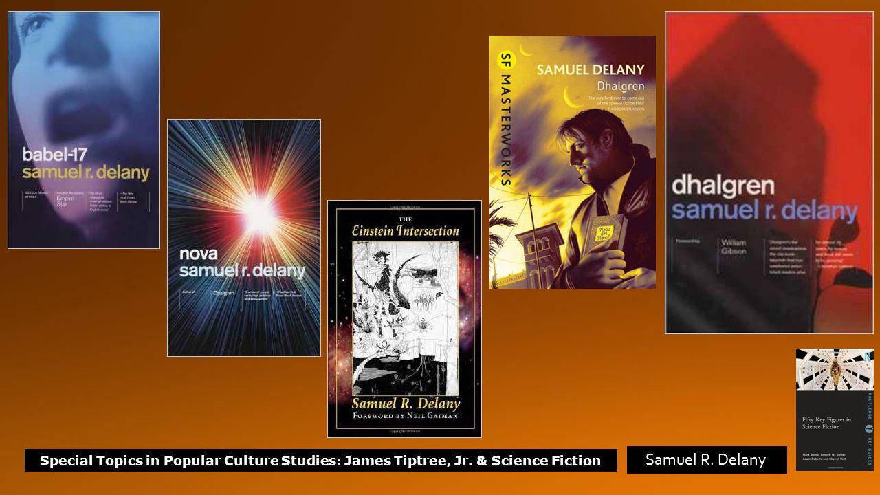 Special Topics in Popular Culture Studies: James Tiptree, Jr. & Science Fiction Samuel R. Delany