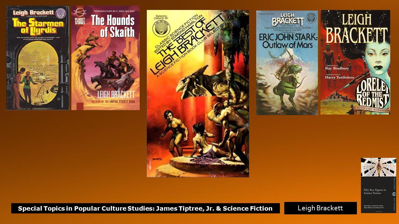 Special Topics in Popular Culture Studies: James Tiptree, Jr. & Science Fiction Leigh Brackett