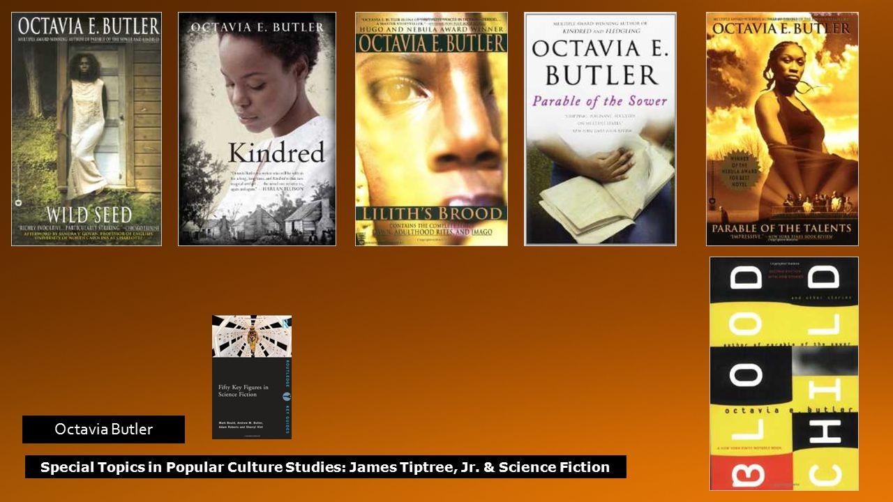 Special Topics in Popular Culture Studies: James Tiptree, Jr. & Science Fiction Octavia Butler