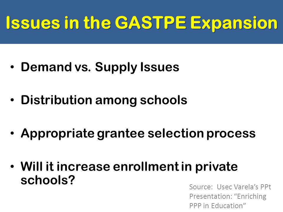 Issues in the GASTPE Expansion Demand vs. Supply Issues Distribution among schools Appropriate grantee selection process Will it increase enrollment i