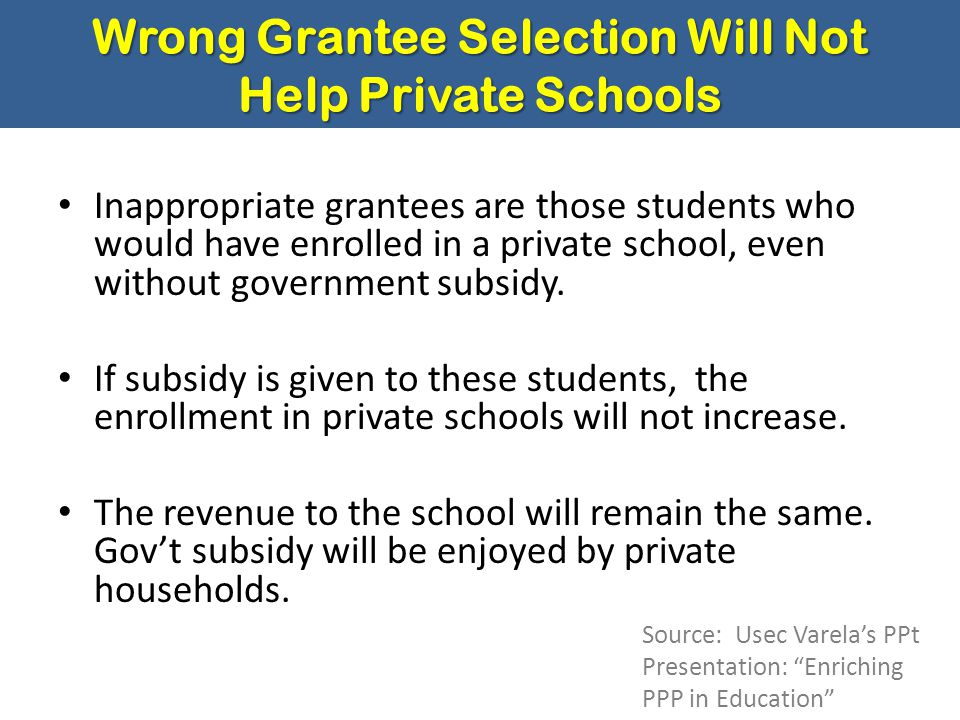 Wrong Grantee Selection Will Not Help Private Schools Inappropriate grantees are those students who would have enrolled in a private school, even with