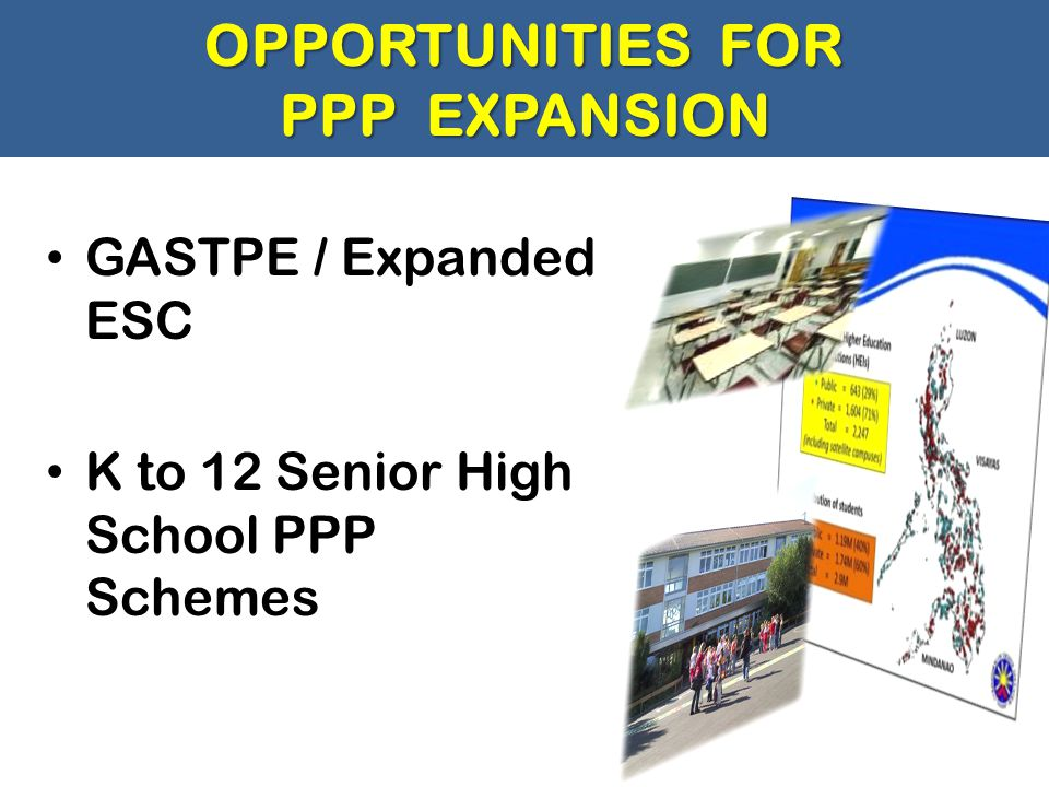OPPORTUNITIES FOR PPP EXPANSION GASTPE / Expanded ESC K to 12 Senior High School PPP Schemes