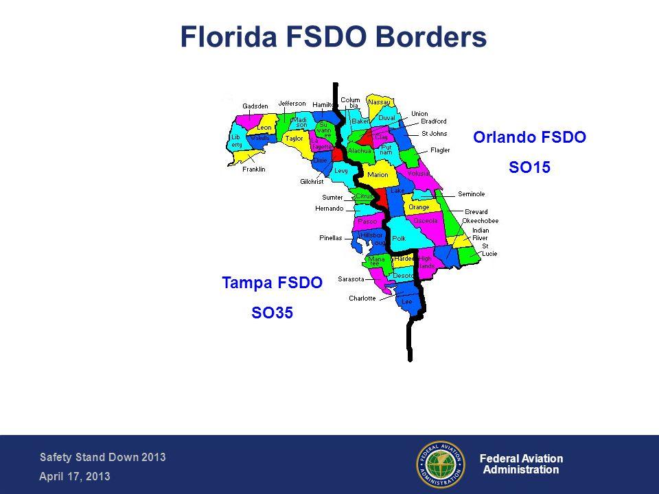 Safety Stand Down 2013 April 17, 2013 Federal Aviation Administration North Florida FSDO SO35 Florida FSDO Borders Tampa FSDO SO35 Orlando FSDO SO15