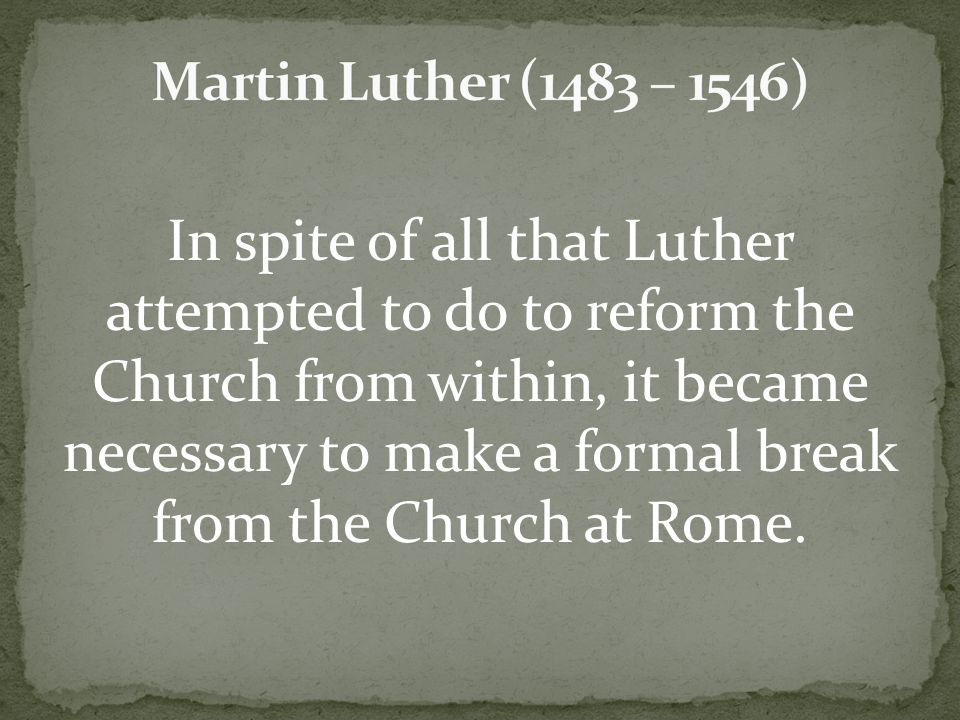 In spite of all that Luther attempted to do to reform the Church from within, it became necessary to make a formal break from the Church at Rome.