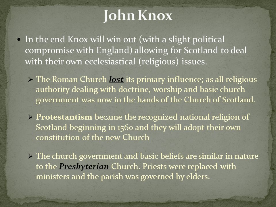 In the end Knox will win out (with a slight political compromise with England) allowing for Scotland to deal with their own ecclesiastical (religious) issues.