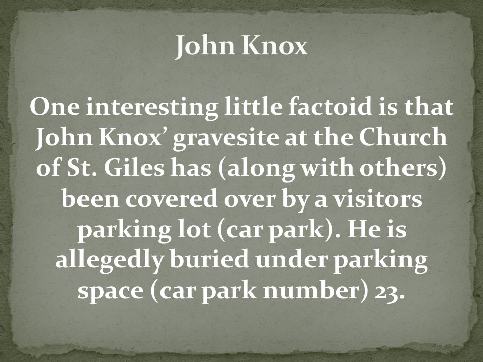 One interesting little factoid is that John Knox' gravesite at the Church of St.