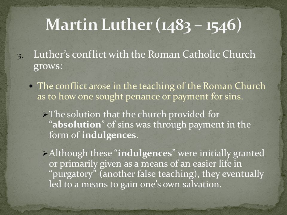 3. Luther's conflict with the Roman Catholic Church grows: The conflict arose in the teaching of the Roman Church as to how one sought penance or paym