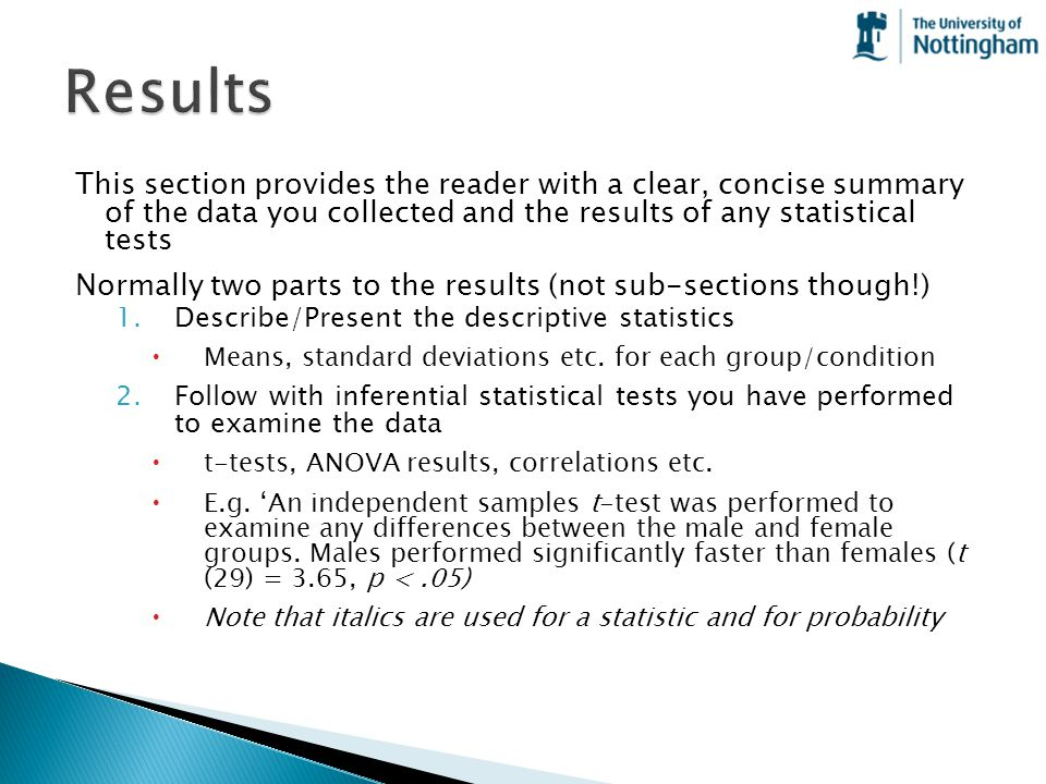 This section provides the reader with a clear, concise summary of the data you collected and the results of any statistical tests Normally two parts t