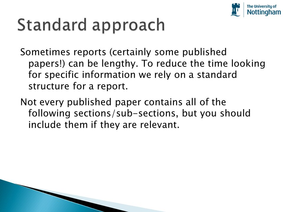 Sometimes reports (certainly some published papers!) can be lengthy. To reduce the time looking for specific information we rely on a standard structu
