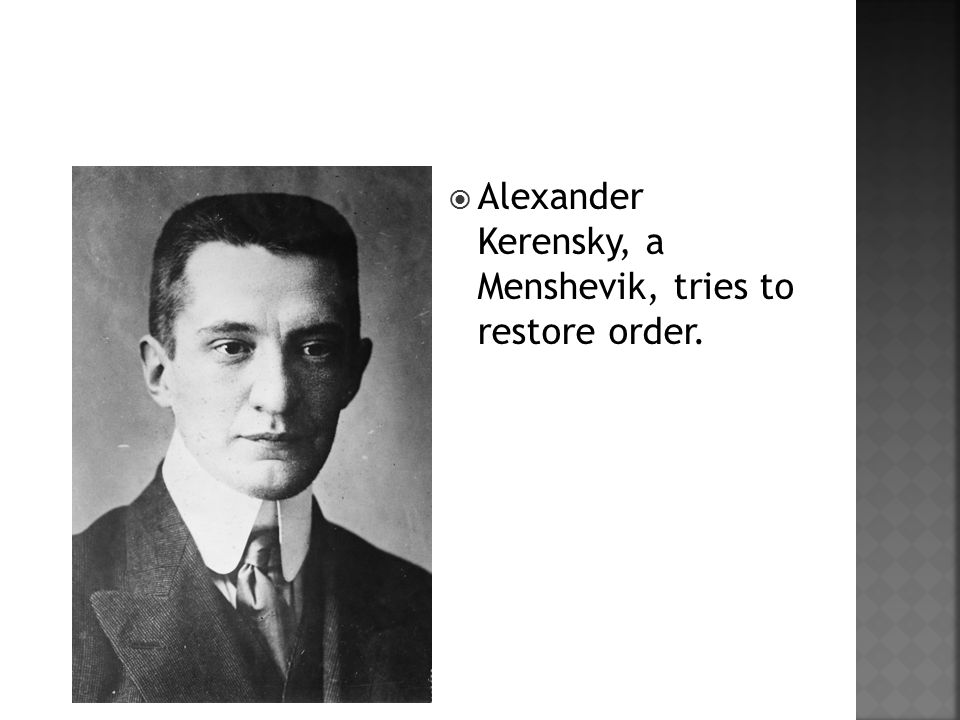  Alexander Kerensky, a Menshevik, tries to restore order.