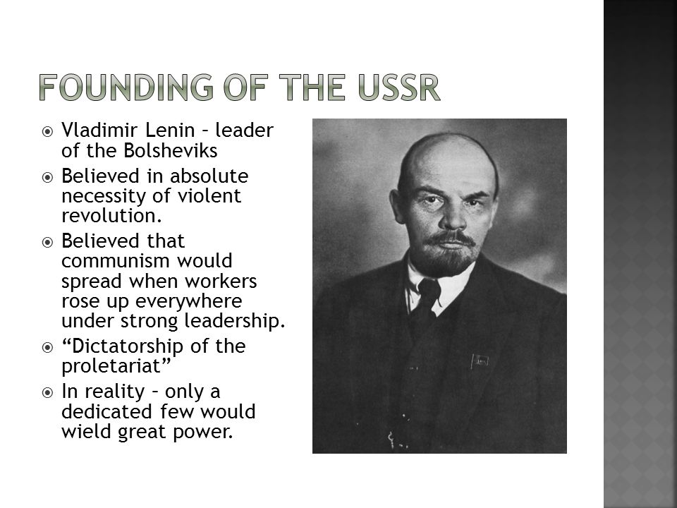  Vladimir Lenin – leader of the Bolsheviks  Believed in absolute necessity of violent revolution.