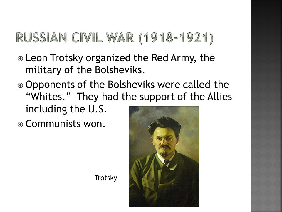  Leon Trotsky organized the Red Army, the military of the Bolsheviks.