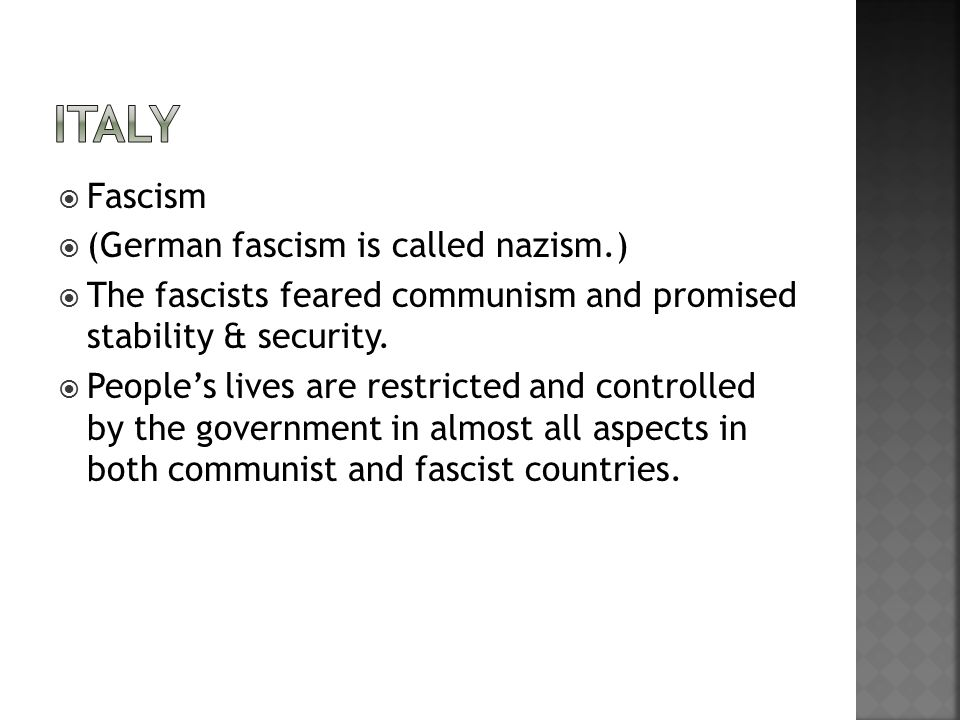  Fascism  (German fascism is called nazism.)  The fascists feared communism and promised stability & security.