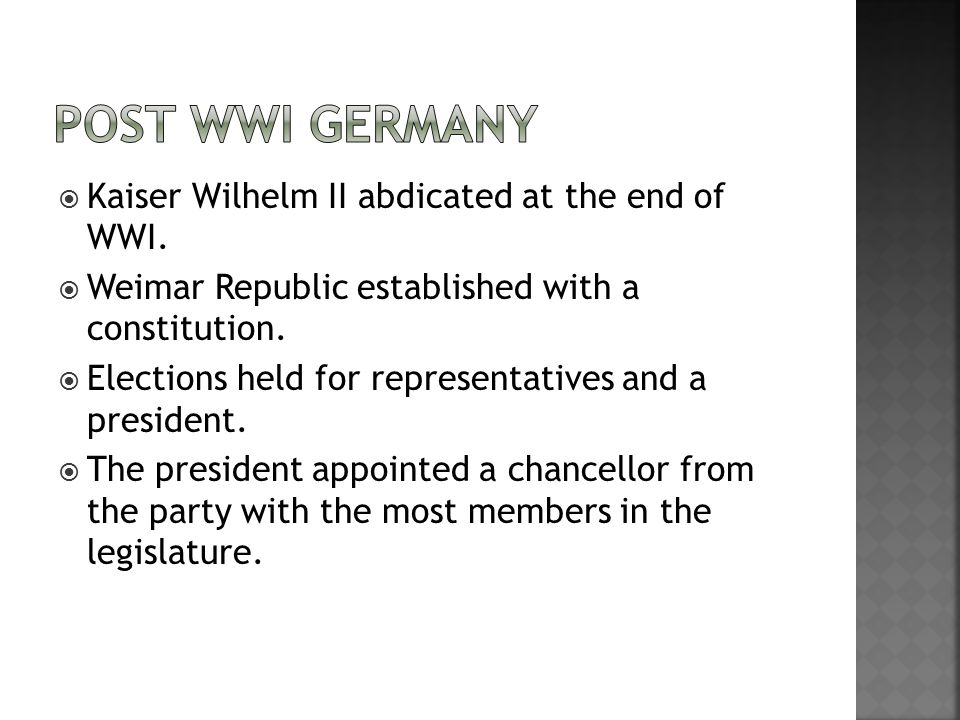  Kaiser Wilhelm II abdicated at the end of WWI.  Weimar Republic established with a constitution.