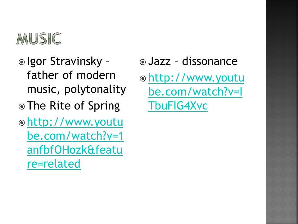  Igor Stravinsky – father of modern music, polytonality  The Rite of Spring  http://www.youtu be.com/watch v=1 anfbfOHozk&featu re=related http://www.youtu be.com/watch v=1 anfbfOHozk&featu re=related  Jazz – dissonance  http://www.youtu be.com/watch v=I TbuFIG4Xvc http://www.youtu be.com/watch v=I TbuFIG4Xvc