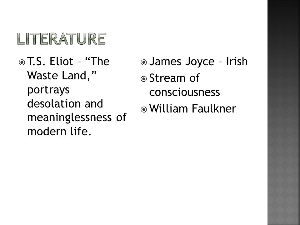  T.S. Eliot – The Waste Land, portrays desolation and meaninglessness of modern life.