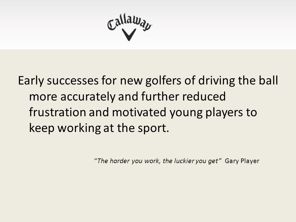 Early successes for new golfers of driving the ball more accurately and further reduced frustration and motivated young players to keep working at the sport.