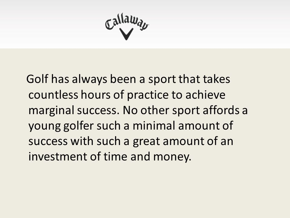 Golf has always been a sport that takes countless hours of practice to achieve marginal success.