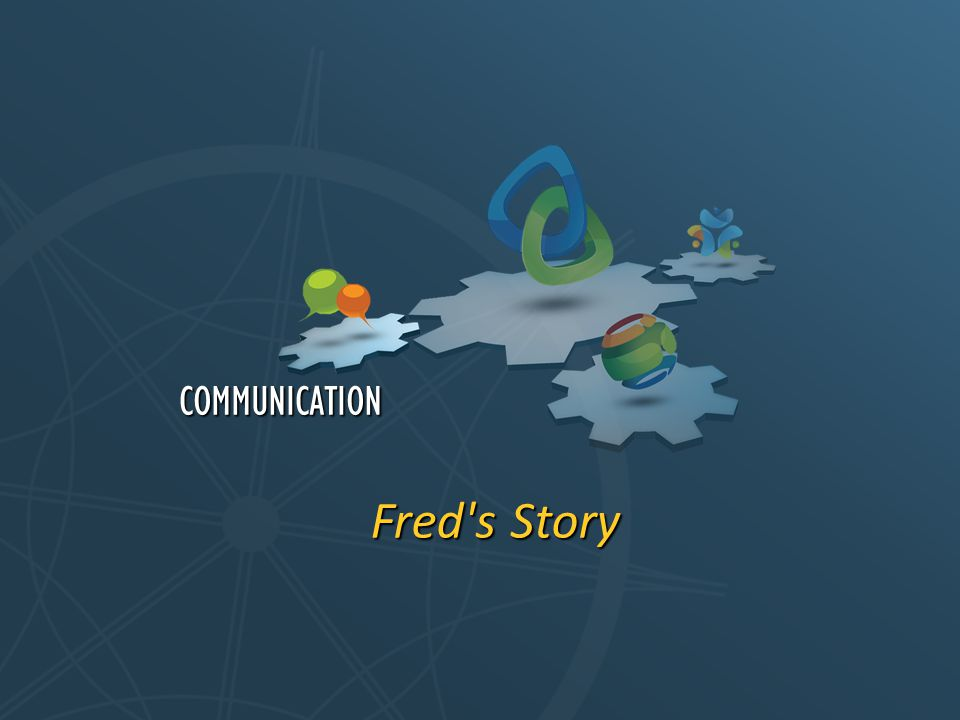 Fred s Story COMMUNICATION