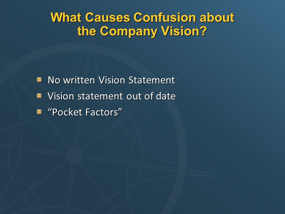 """What Causes Confusion about the Company Vision? No written Vision Statement Vision statement out of date """"Pocket Factors"""""""