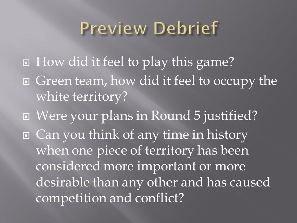  How did it feel to play this game?  Green team, how did it feel to occupy the white territory?  Were your plans in Round 5 justified?  Can you th