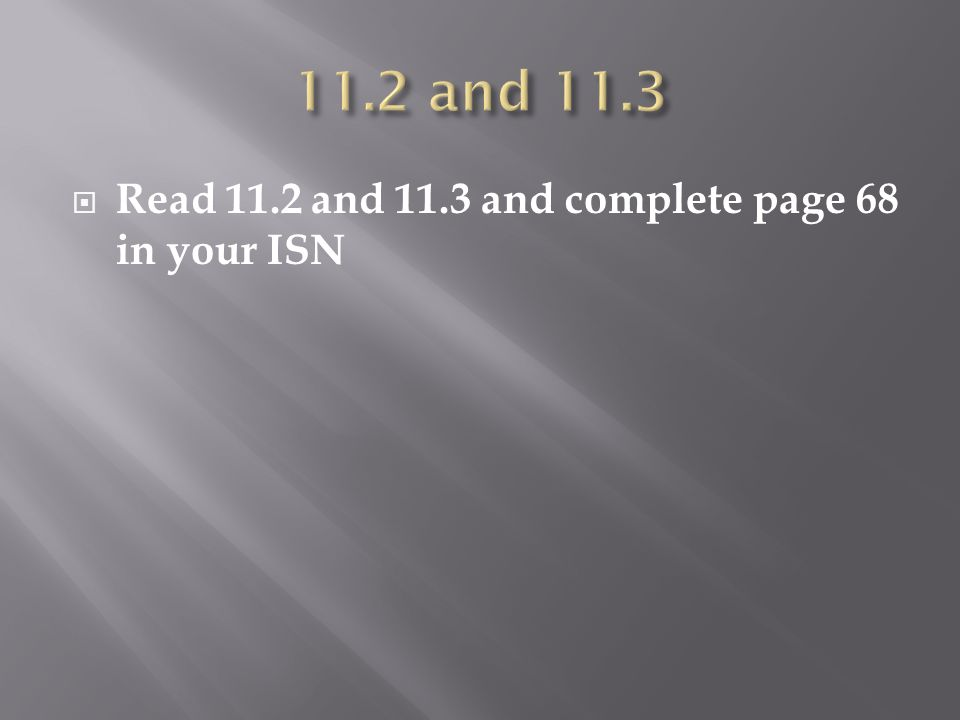  Read 11.2 and 11.3 and complete page 68 in your ISN